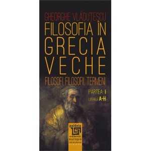 Filosofia in Grecia veche - Partea I - Literele A-H - Gheorghe Vladutescu