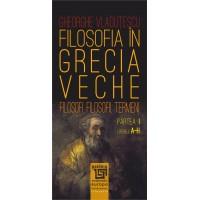 Filosofia în Grecia veche - Partea I - Literele A-H - Gheorghe Vlăduțescu