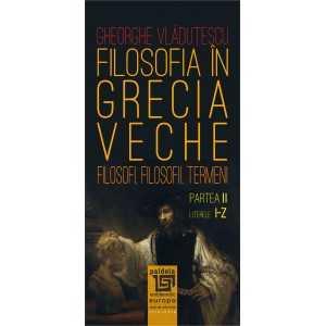 Filosofia în Grecia veche - Partea II - Literele I-Z - Gheorghe Vlăduțescu