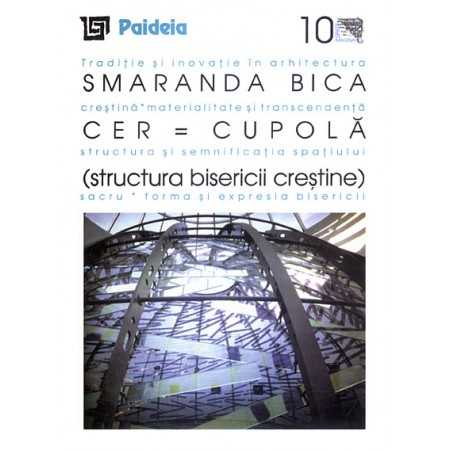 Paideia Cer - Cupolă (structura bisericii creştine) - Smaranda Maria Bica E-book 15,00 lei E00000381