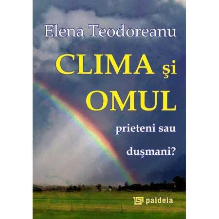 Paideia Clima şi omul, prieteni sau duşmani? - Elena Teodoreanu E-book 15,00 lei E00000196
