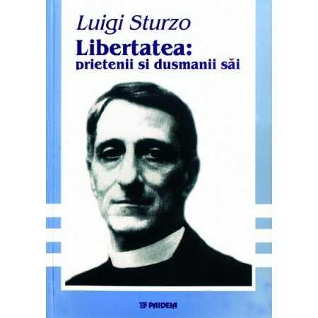 Libertatea: prietenii şi duşmanii săi - Luigi Sturzo Studii sociale 26,00 lei 0986P