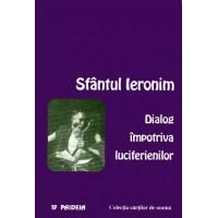 Dialog împotriva luciferienilor (Disputa unui luciferian şi a unui ortodox) - Sfântul Ieronim