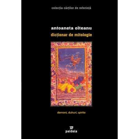 Paideia Dictionar de mitologie. Demoni, duhuri, spirite - Antoaneta Olteanu E-book 30,00 lei E00000835