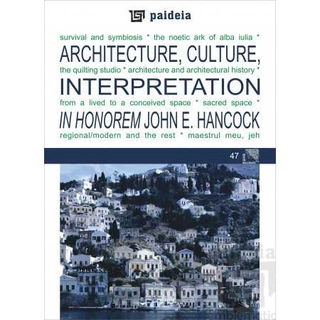 Paideia Architecture, Culture, Interpretation - In Honorem John E. Hancock - Augustin Ioan E-book 15,00 lei E00001789