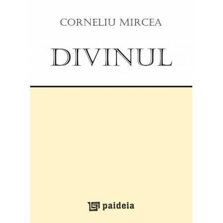 Divinul - Corneliu Mircea E-book 30,00 lei E00000819