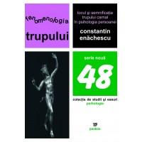 Fenomenologia trupului. Locul şi semnificaţia trupului carnal în psihologia persoanei (ediţia a doua) - Constantin Enăchescu
