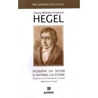 Filosofia ca sistem - Georg Wilhelm Friedrich Hegel