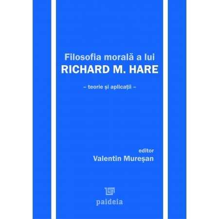 Filosofia morală a lui R.M. Hare. Teorie şi aplicaţii - Valentin Mureșan E-book 30,00 lei E00000885