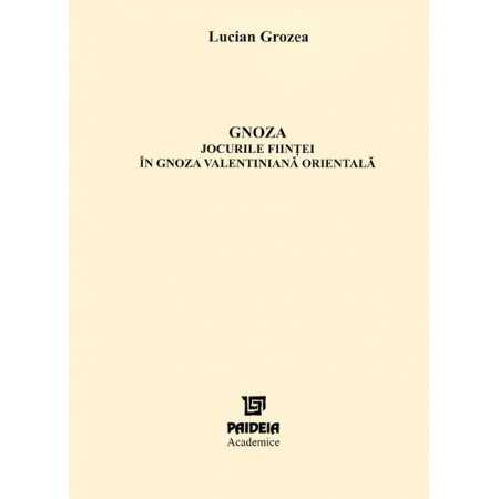 Gnosis. The games of Being in the Eastern Valentinian Gnosis. Confessions of Syrian - Egyptian gnosticism E-book 10,00 lei