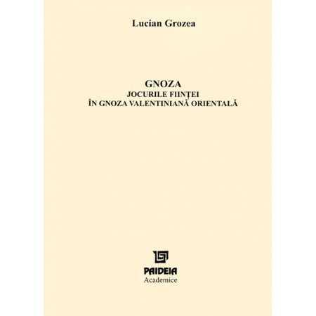 Gnoza. Jocurile fiinţei în gnoza valentiniană orientală-Lucian Grozea E-book 10,00 lei