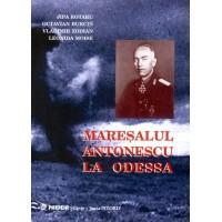 Mareşalul Antonescu la Odessa. Grandoarea şi amărăciunea unei victorii - Jipa Rotaru, O. Burcin, V. Zodian, L. Moise