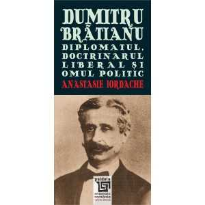 Paideia Dumitru Brătianu. The diplomat, the liberal opinionated and the political man History 50,00 lei