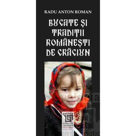 Paideia Bucate, tradiţii și obiceiuri de Crăciun. L1 - Radu Anton Roman Emblematic Romania 35,00 lei