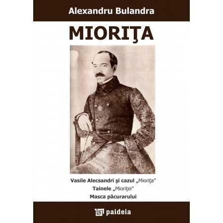 """Mioriţa * Vasile Alecsandri şi cazul """"Mioriţa"""" * Tainele """"Mioriţei"""" * Masca păcurarului - Alexandru Bulandra E-book 30,00 lei..."""