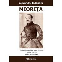"""Mioriţa * Vasile Alecsandri şi cazul """"Mioriţa"""" * Tainele """"Mioriţei"""" * Masca păcurarului - Alexandru Bulandra"""