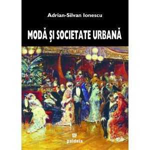 Paideia Fashion and the urban society in the modern era of Romania Arts & Architecture 109,00 lei