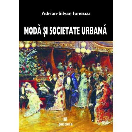Paideia Modă şi societate urbană în România epocii moderne - Adrian Silvan-Ionescu Arte & arhitecturi 109,00 lei