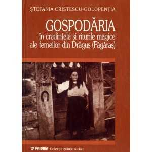 Gospodaria in credintele si riturile magice ale femeilor din Dragus (Fagaras)-Stefania Cristescu-Golopentia