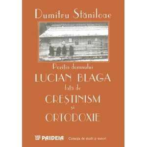 Poziţia domnului Lucian Blaga faţă de creştinism şi ortodoxie