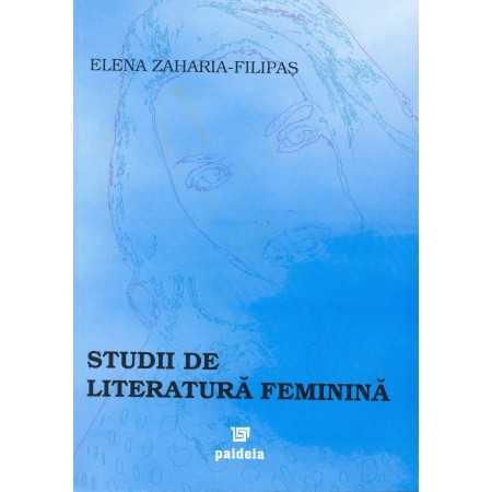 Studii de literatură feminină - Elena Zaharia-Filipaş E-book 10,00 lei E00001023