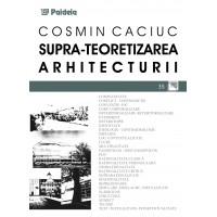 Supra-teoretizarea arhitecturii - Cosmin Cauciuc