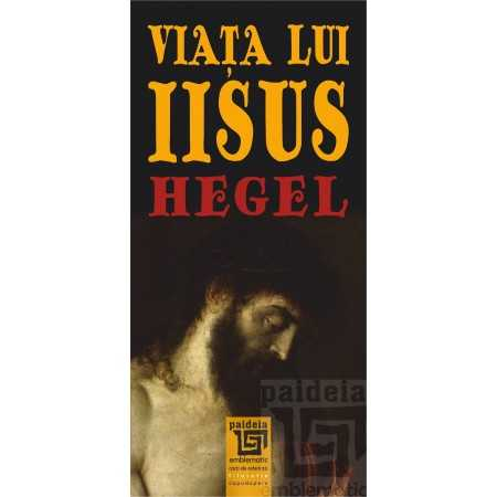 Paideia The life of Jesus - Georg Wilhelm Friedrich Hegel Philosophy 25,00 lei