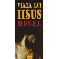 Viața lui Iisus- Georg Wilhelm Friedrich Hegel