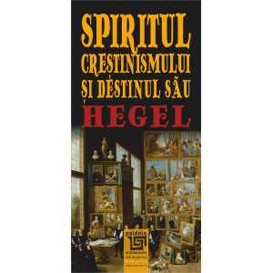 Spiritul crestinismului si destinul sau - Georg Wilhelm Friedrich Hegel