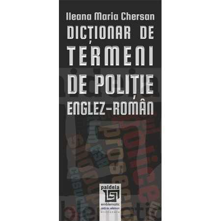 Dicționar de termeni de poliție – Englez-Român - Ileana Maria Chersan Lingvistica 35,00 lei 2061P