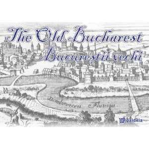 The old Bucharest - Bucureştii vechi - Mihai Oroveanu