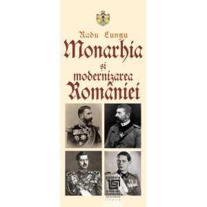 Monarhia şi modernizarea României - Radu Lungu