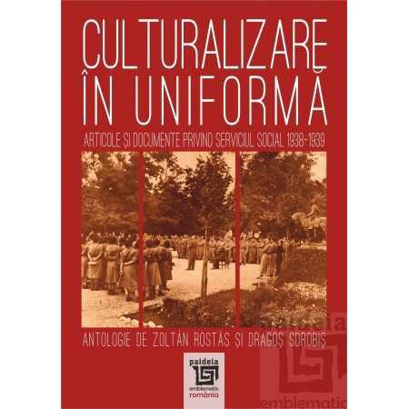 Paideia Culturalizare in uniforma. Articole si documente privind serviciul social 1938-1939 Social Studies 40,00 lei