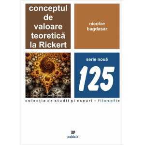 Paideia Conceptul de valoare teoretica la Rickert Philosophy 39,00 lei