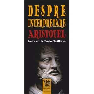 Despre interpretare-Aristotel (trad.Traian Braileanu)