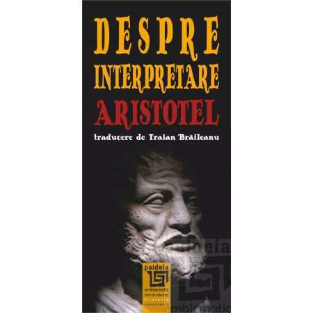 Paideia Despre interpretare. Aristotel Philosophy 16,00 lei