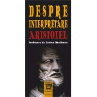 Despre interpretare. Aristotel - Traian Braileanu