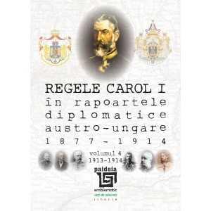 Regele Carol I în rapoartele diplomatice austro-ungare (1877-1914)-Sorin Cristescu