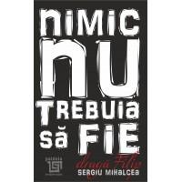 Nimic nu trebuia să fie, Dragă Filip - Sergiu Mihalcea