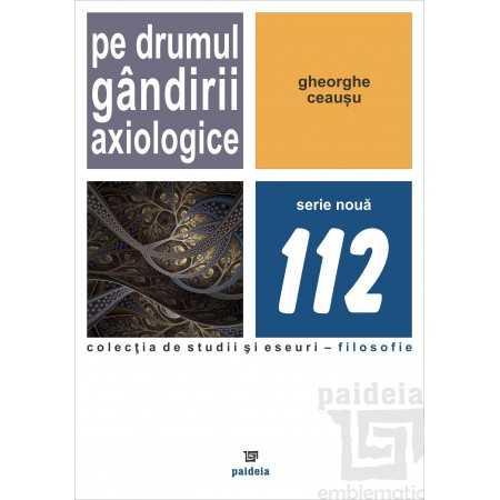 Paideia Pe drumul gândirii axiologice - Gheorghe Ceauşu Filosofie 61,50 lei 1675P