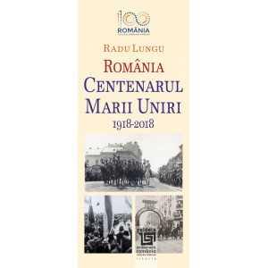 Centenarul Marii Uniri 1918-2018. O abordare evenimentiala - Radu Lungu