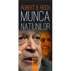 Paideia Munca natiunilor. Pregatindu-ne pentru capitalismul secolului XXI - Robert B. Reich Economie 45,00 lei 2235P