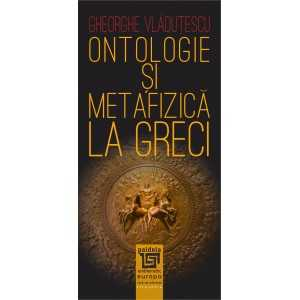 Ontologie şi metafizică la greci - Gheorghe Vlăduţescu