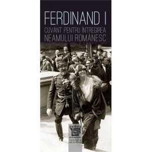 Ferdinand I. Cuvant pentru intregirea neamului romanesc - Neculai Moghior, Ion Dănilă, Leonida Moise