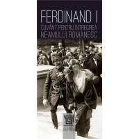 Ferdinand I. Cuvant pentru intregirea neamului romanesc - Neculai Moghior, Ion Danila, Leonida Moise