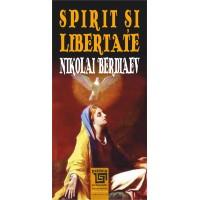 Spirit și libertate - Nikolai Berdiaev