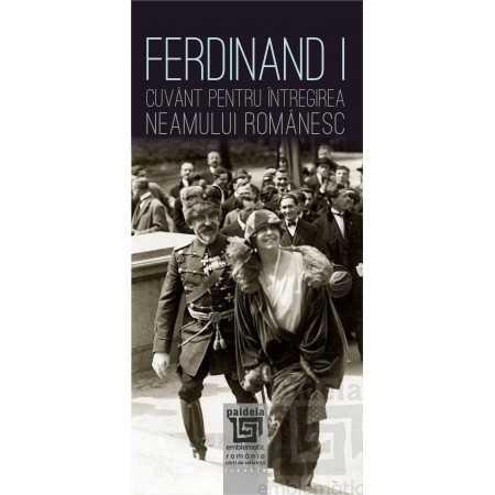 Paideia Ferdinand I. Cuvânt pentru întregirea neamului românesc E-book 15,00 lei