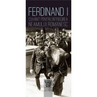 Ferdinand I. Cuvânt pentru întregirea neamului românesc