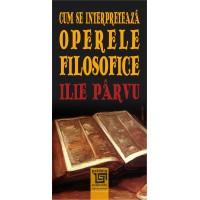 Cum se interpretează operele filosofice - Ilie Parvu
