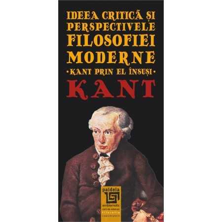 Paideia Ideea critică şi perspectivele filosofiei moderne. Kant prin el însuşi - Immanuel Kant E-book 10,00 lei E00001837